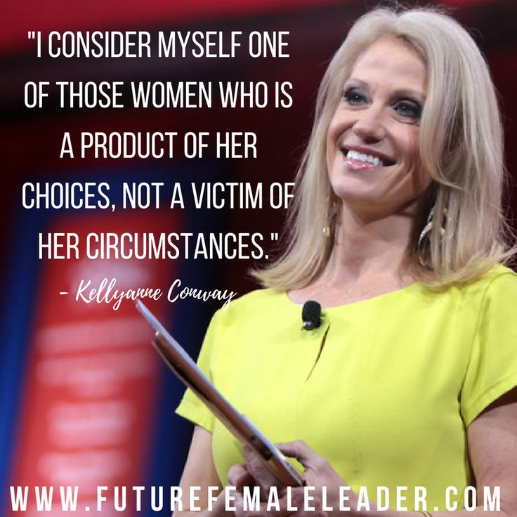 "Kellyanne Conway - ""Not a victim of circumstances."""