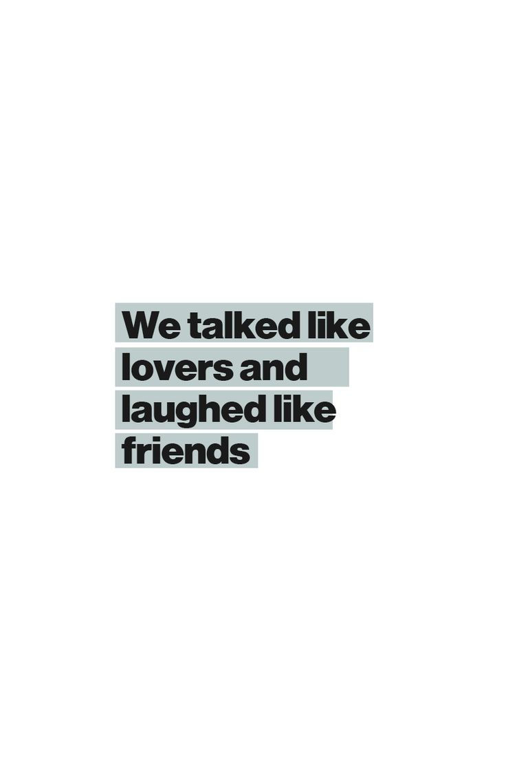 We talked like lovers and laughed like friends.