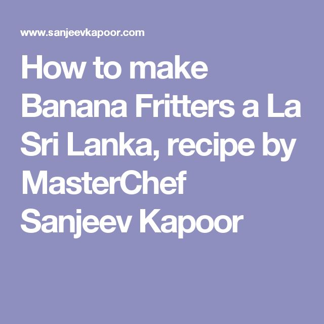 How to make Banana Fritters a La Sri Lanka, recipe by MasterChef Sanjeev Kapoor