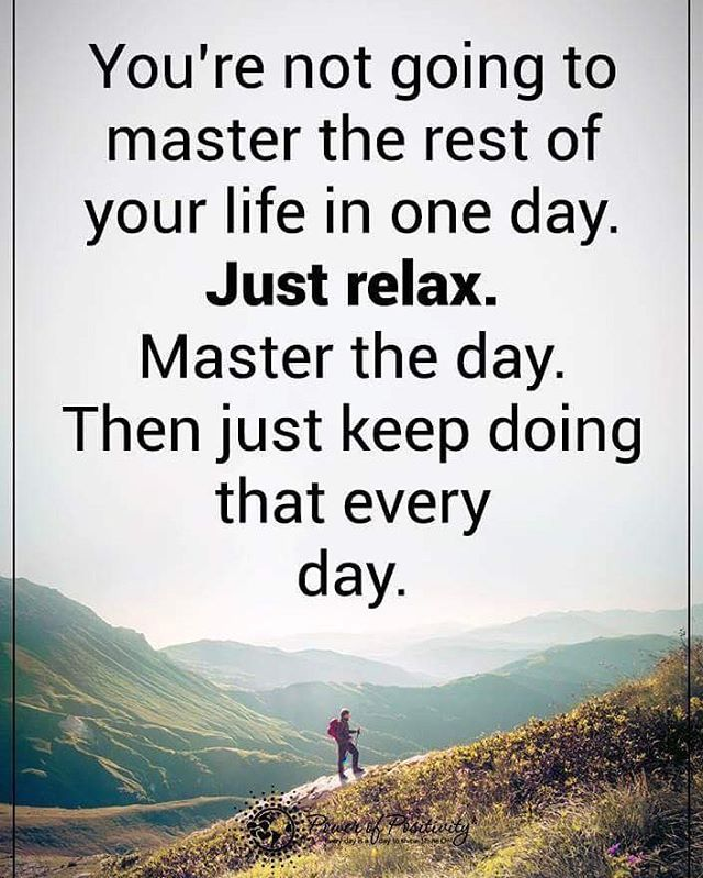 You're not going to master the rest of your life in one day.. #powerofpositivity