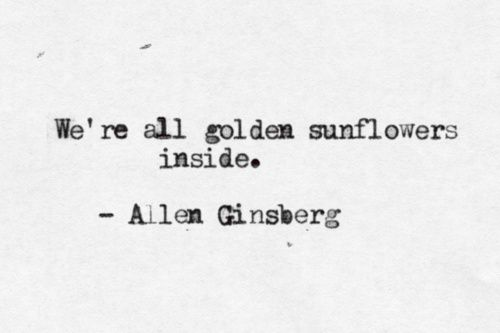We're all golden sunflowers inside.