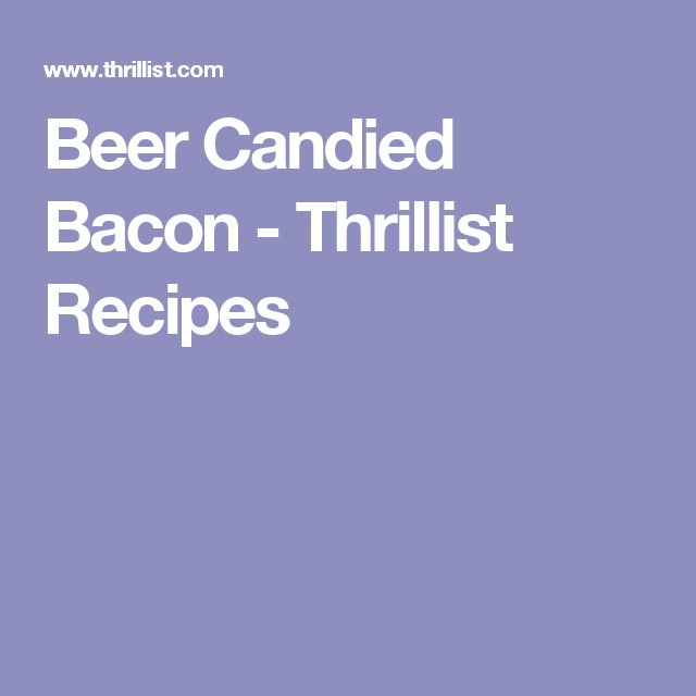 Beer Candied Bacon - Thrillist Recipes