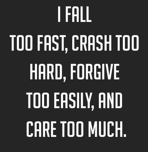 Too fast. Too hard. Too easily. Too much.