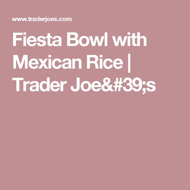 Fiesta Bowl with Mexican Rice | Trader Joe's