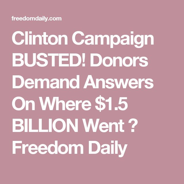 Clinton Campaign BUSTED! Donors Demand Answers On Where $1.5 BILLION Went ⋆ Freedom Daily