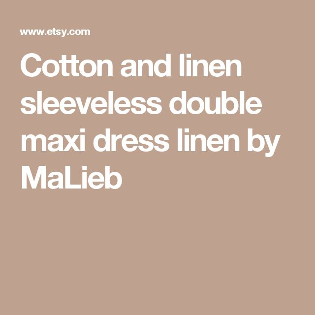 Cotton and linen sleeveless double maxi dress linen by MaLieb