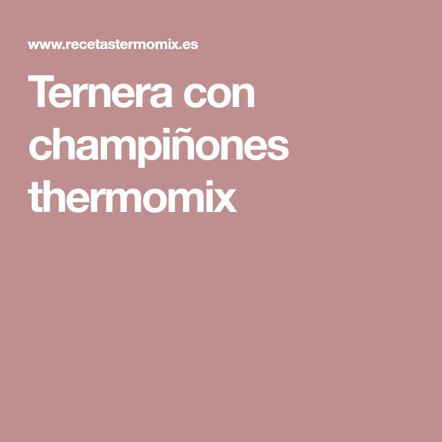 Ternera con champiñones thermomix