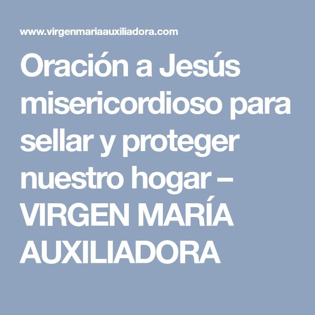 Oración a Jesús misericordioso para sellar y proteger nuestro hogar – VIRGEN MARÍA AUXILIADORA
