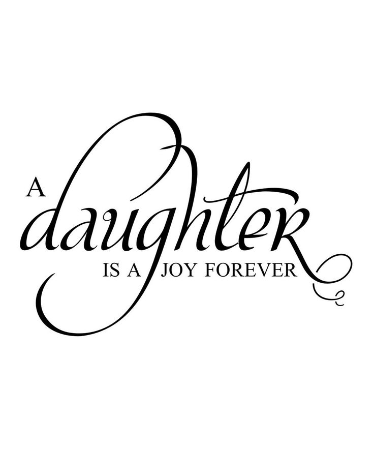 A daughter...: Love You, Daughters Quotes, Joy Forever, Art Design, Wall Quotes, So True, Baby Girls, Families, Love My Daughters