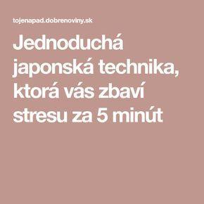 Jednoduchá japonská technika, ktorá vás zbaví stresu za 5 minút