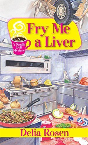 Fry Me a Liver (A Deadly Deli Mystery)