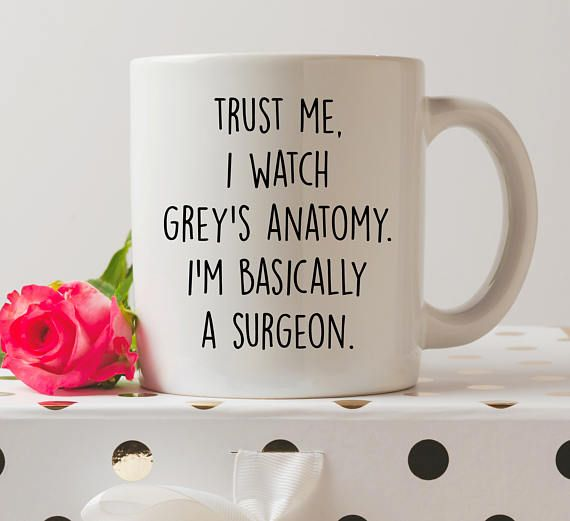 Welcome to Cute Mugs and Things!  Take a look around!  We are based in the UK, so please take this into account if you are ordering from abroad. See FAQs for more details.  ...  Who agrees with this? Watching Greys Anatomy = basically a surgeon!  Want just the coaster? Available here: www.etsy.com/uk/listing/526573407/trust-me-i-watch-greys-anatomy-im  Handmade by dye sublimation.  High quality, glossy 11oz mug.  The mug itself is dishwasher safe although I recommend ...