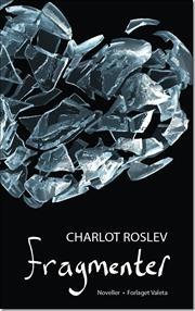 """""""Fragmenter"""" af Charlot Roslev"""