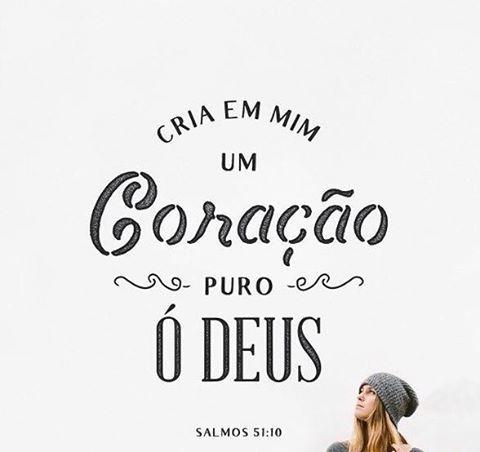 """filhodor-e-i: """" """"Cria em mim um coração puro, ó Deus. — Salmos 51:10. """""""