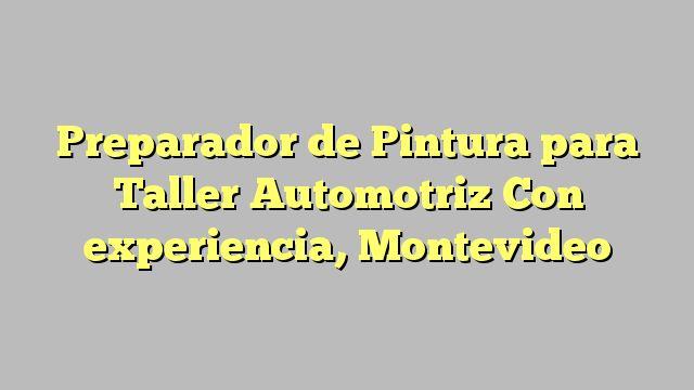 Preparador de Pintura para Taller Automotriz Con experiencia, Montevideo
