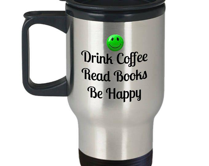 Drink Coffee, Read Books, Be Happy insulated travel mug
