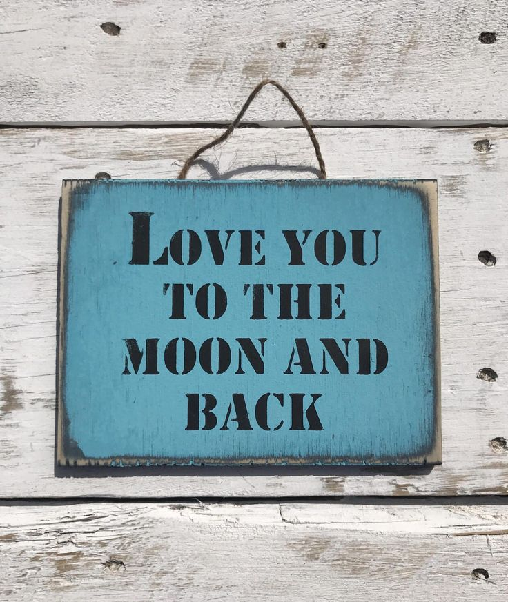 A personal favourite from my Etsy shop https://www.etsy.com/au/listing/264858284/love-you-to-the-moon-and-back-sign