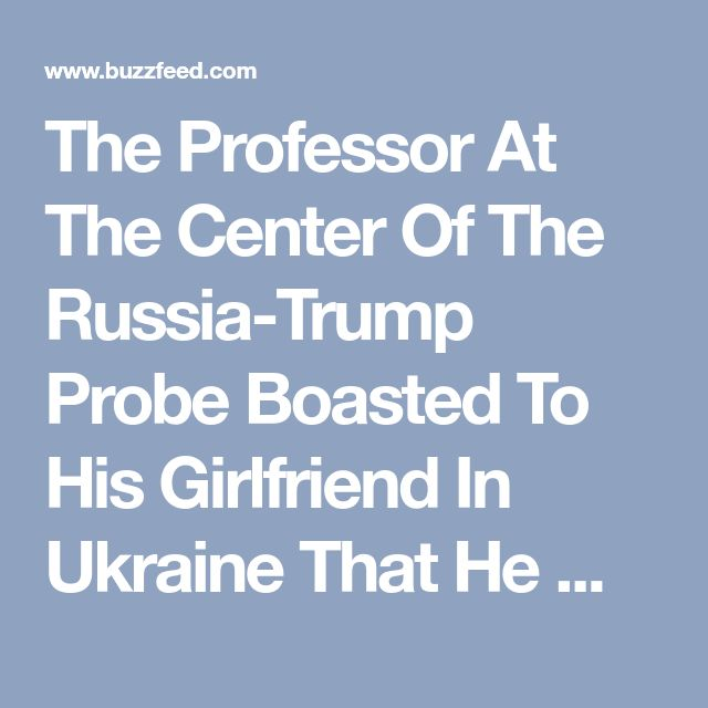 The Professor At The Center Of The Russia-Trump Probe Boasted To His Girlfriend In Ukraine That He Was Friends With Russian Foreign Minister Sergey Lavrov