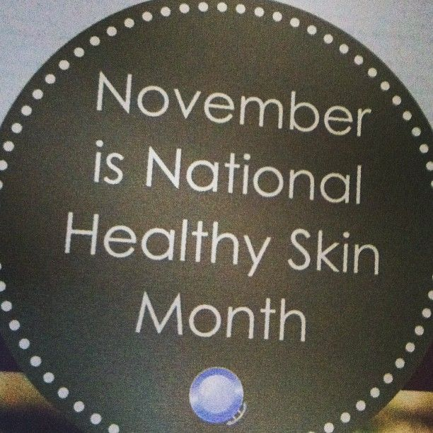 Did you know November is National Healthy Skin Month?