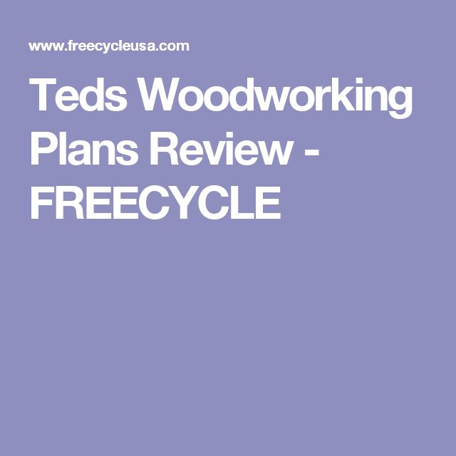 Teds Woodworking Plans Review - FREECYCLE