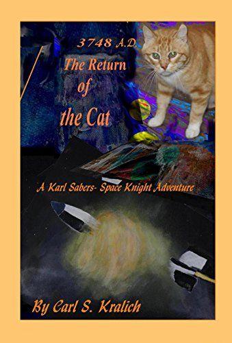 3748 A.D. The Return of the Cat (A Karl Sabers Space Knig... https://www.amazon.com/dp/B016TWLY34/ref=cm_sw_r_pi_dp_x_1Ct-ybKE2STZQ