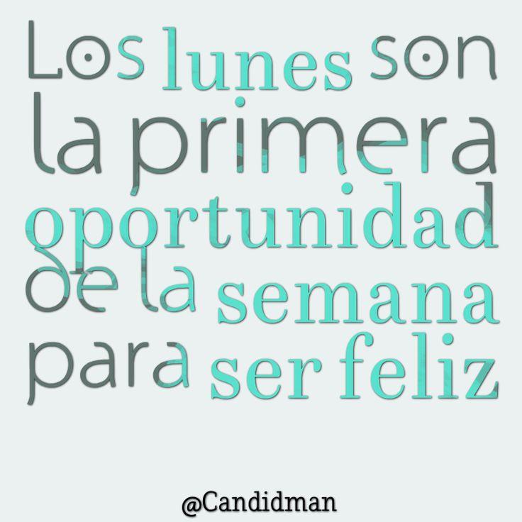 """""""Los #Lunes son la primera #Oportunidad de la #Semana para ser #Feliz"""". #Citas #Frases @Candidman"""