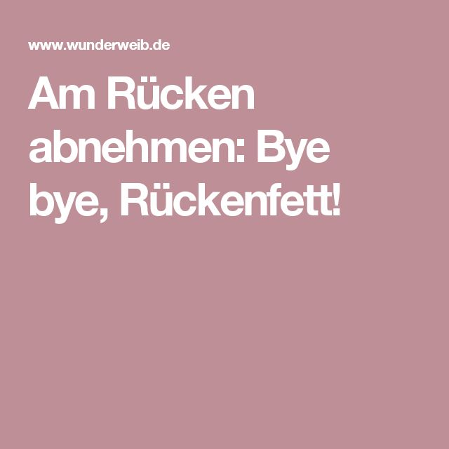 Am Rücken abnehmen: Bye bye, Rückenfett!