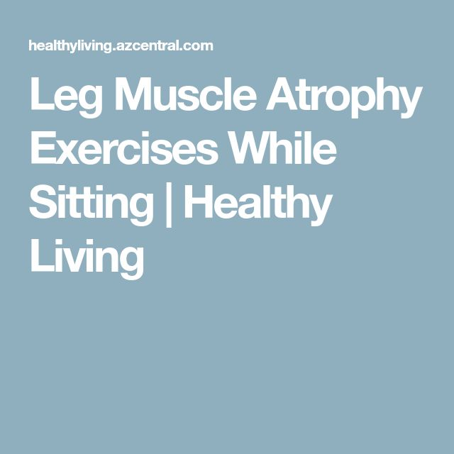 Leg Muscle Atrophy Exercises While Sitting | Healthy Living