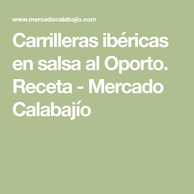 Carrilleras ibéricas en salsa al Oporto. Receta - Mercado Calabajío