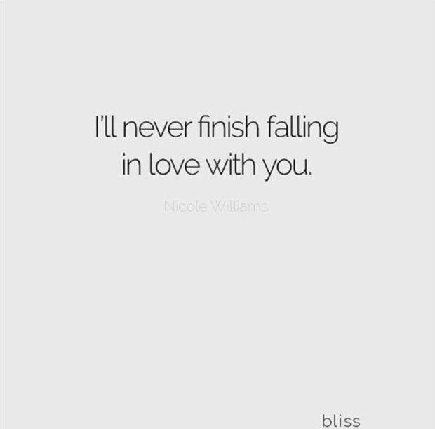 No matter what lies ahead, I will never finish falling in love with you.
