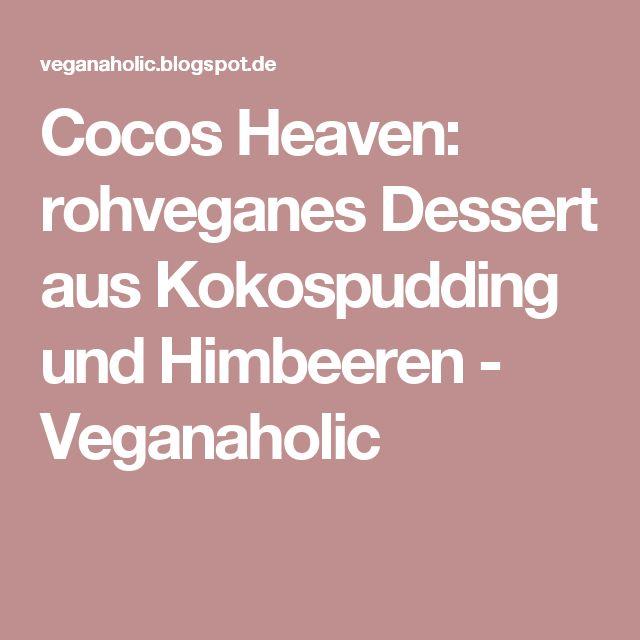 Cocos Heaven: rohveganes Dessert aus Kokospudding und Himbeeren - Veganaholic
