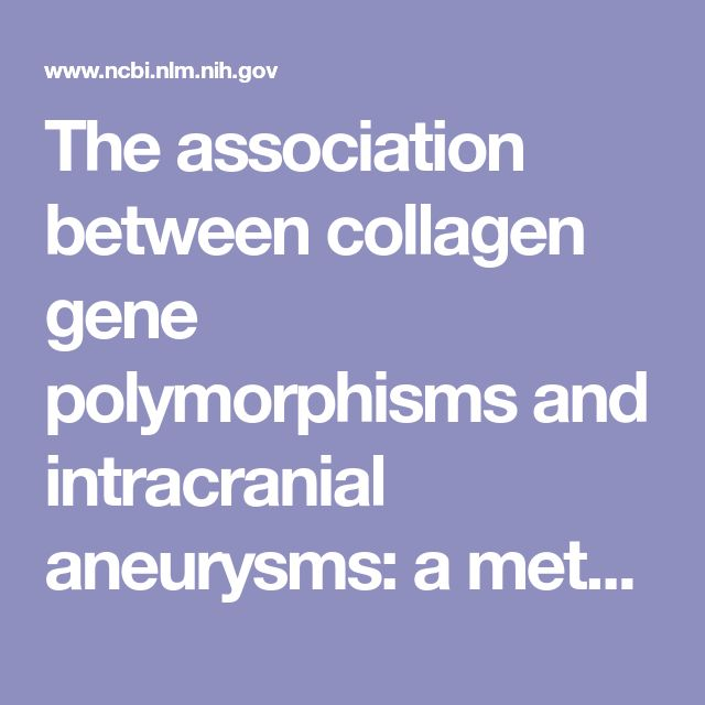 The association between collagen gene polymorphisms and intracranial aneurysms: a meta-analysis.  - PubMed - NCBI