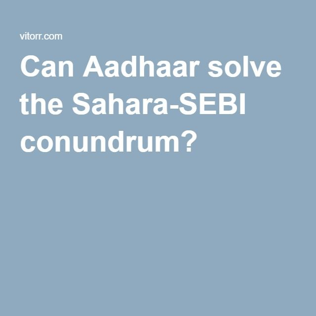 Can Aadhaar solve the #Sahara -#SEBI conundrum?#read #write #india #share #vitorr #article #live #life #economy #earn #News #BusinessNews #Jobs #Career #Hiring #JobSearch #IT #TransformingIndia #GoPro #Actioncamera #GoProHero5 #Fresher #NarendraModi #Hyderabad #FRESHERS #Camera #Govt #Afghanistan #Suppliers #Mumbai