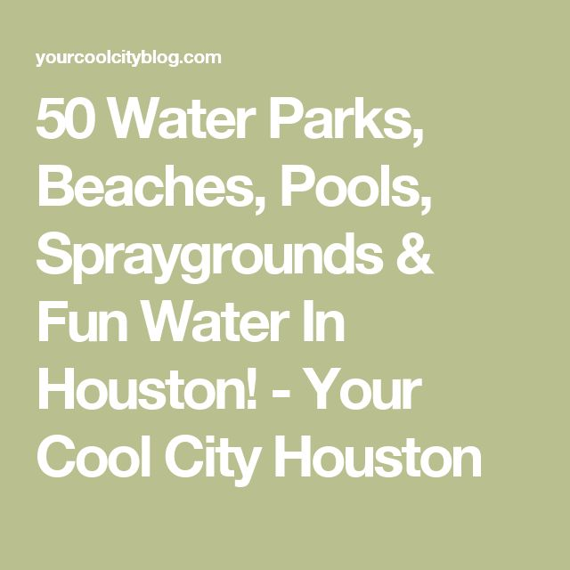 50 Water Parks, Beaches, Pools, Spraygrounds & Fun Water In Houston! - Your Cool City Houston