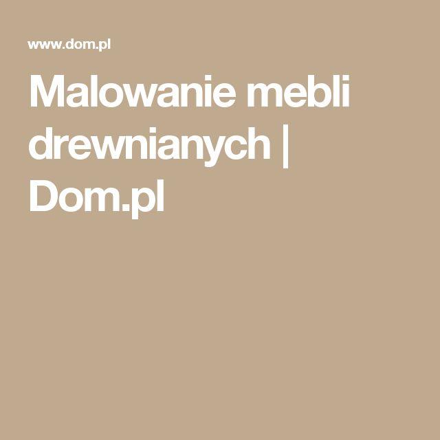 Malowanie mebli drewnianych | Dom.pl