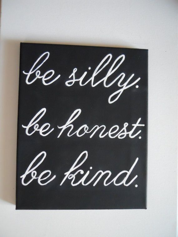<3Be silly be honest be kind ~