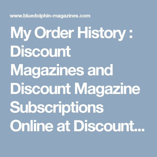 My Order History : Discount Magazines and Discount Magazine Subscriptions Online at Discount Magazine Subscription Rates