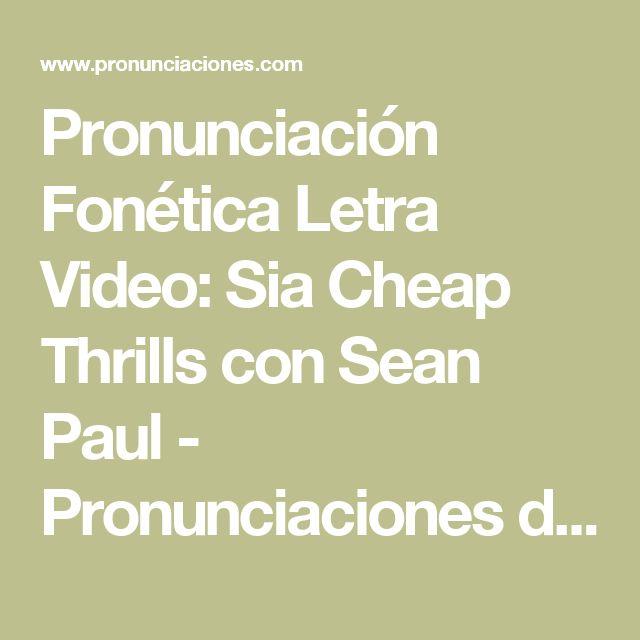 Pronunciación Fonética Letra Video: Sia Cheap Thrills con Sean Paul - Pronunciaciones de Canciones en Inglés