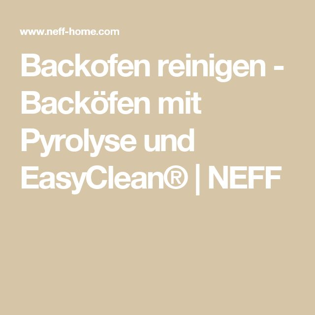 Backofen reinigen - Backöfen mit Pyrolyse und EasyClean® | NEFF