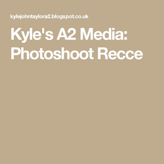 Kyle's A2 Media: Photoshoot Recce