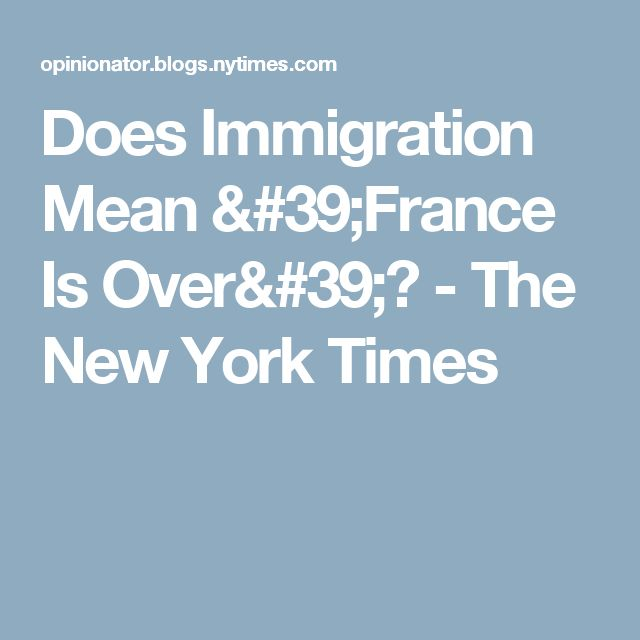 Does Immigration Mean 'France Is Over'? - The New York Times
