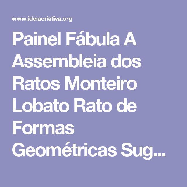 Painel Fábula A Assembleia dos Ratos Monteiro Lobato Rato de Formas Geométricas Sugestão de Aula | Ideia Criativa - Gi Barbosa Educação Infantil