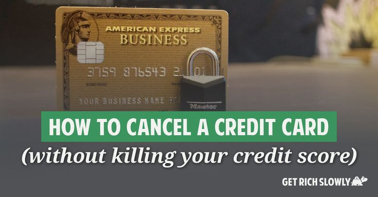 How to cancel a credit card (without killing your credit score)