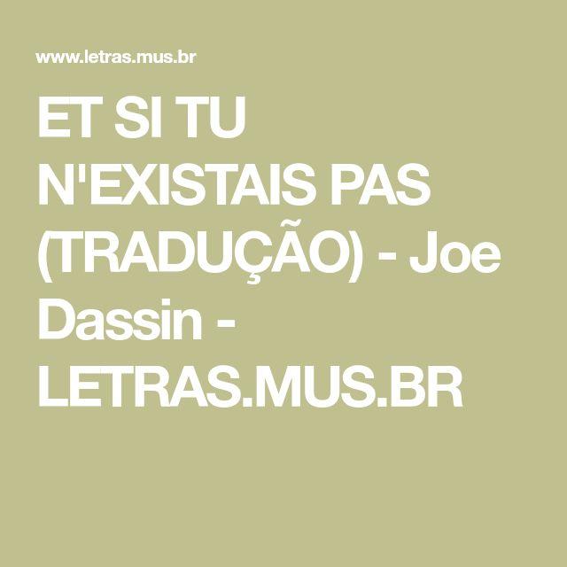 ET SI TU N'EXISTAIS PAS (TRADUÇÃO) - Joe Dassin - LETRAS.MUS.BR