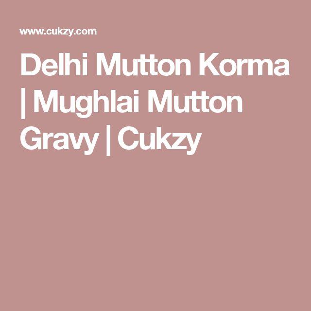 Delhi Mutton Korma | Mughlai Mutton Gravy | Cukzy
