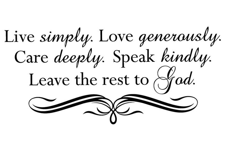 """Live Simply, Love Generously, Care Deeply, Speak Kindly"