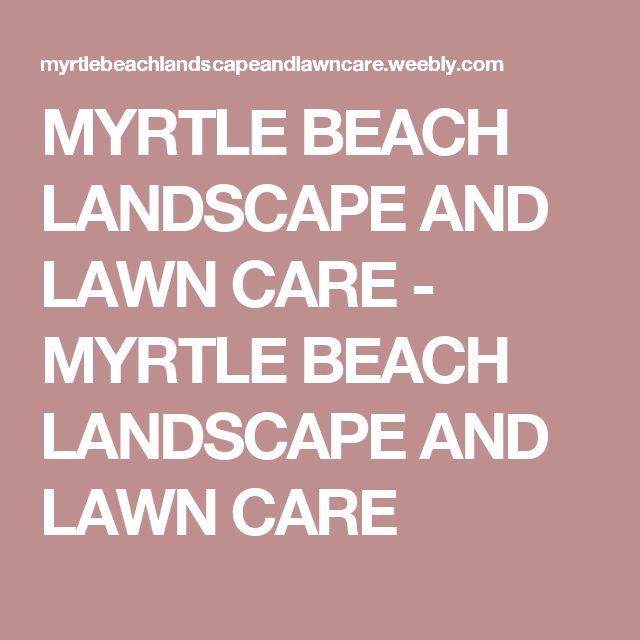 MYRTLE BEACH LANDSCAPE AND LAWN CARE -  MYRTLE BEACH LANDSCAPE AND LAWN CARE
