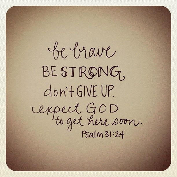 "This was our ""Pick Me Up"" verse of the day...isn't it awesome!   Psalm 31:24, message // by andrearhowey, via Flickr"