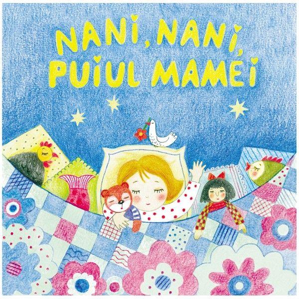 1-3 ani: poezii din folclorul copiilor - Nani, nani, puilul mamei   Carti pentru bebelusi