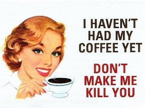 .This is pretty much how I feel this morning. And every morning.